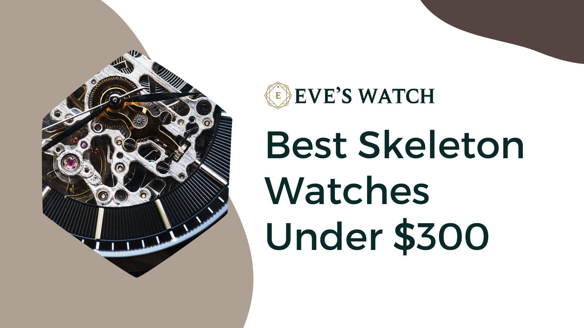 Best Skeleton Watches Under $300